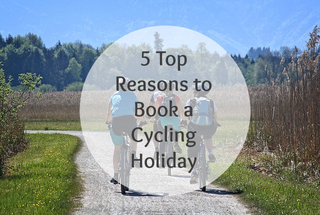 5 Top Reasons to Book a Cycling Holiday